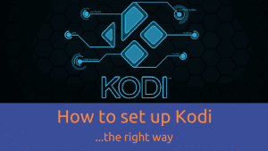 How to set up Kodi the right way